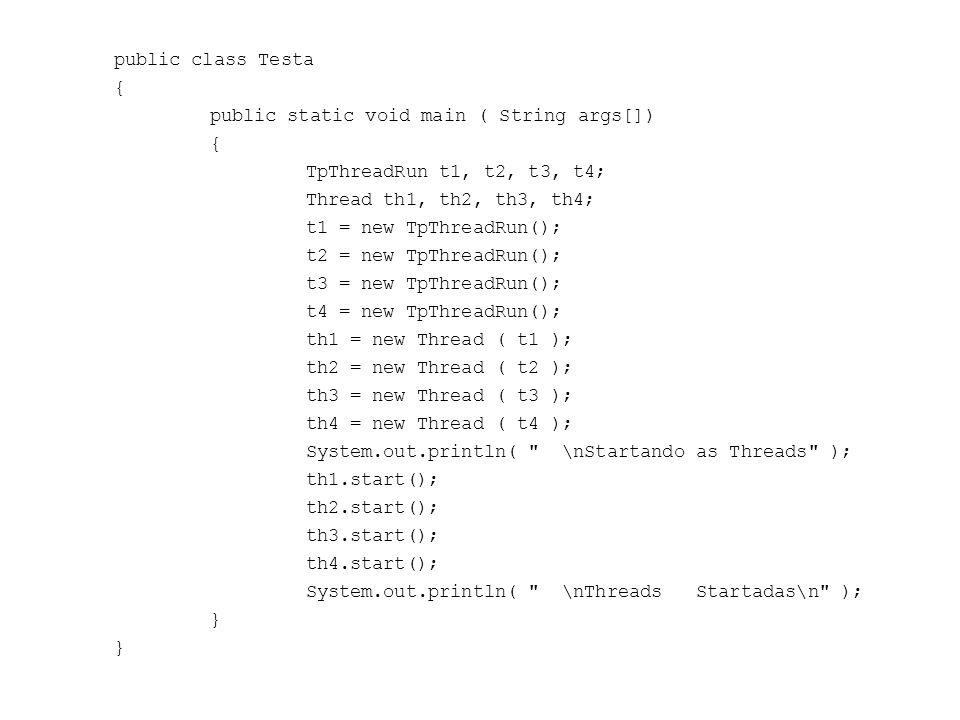 public class Testa { public static void main ( String args[]) TpThreadRun t1, t2, t3, t4; Thread th1, th2, th3, th4;